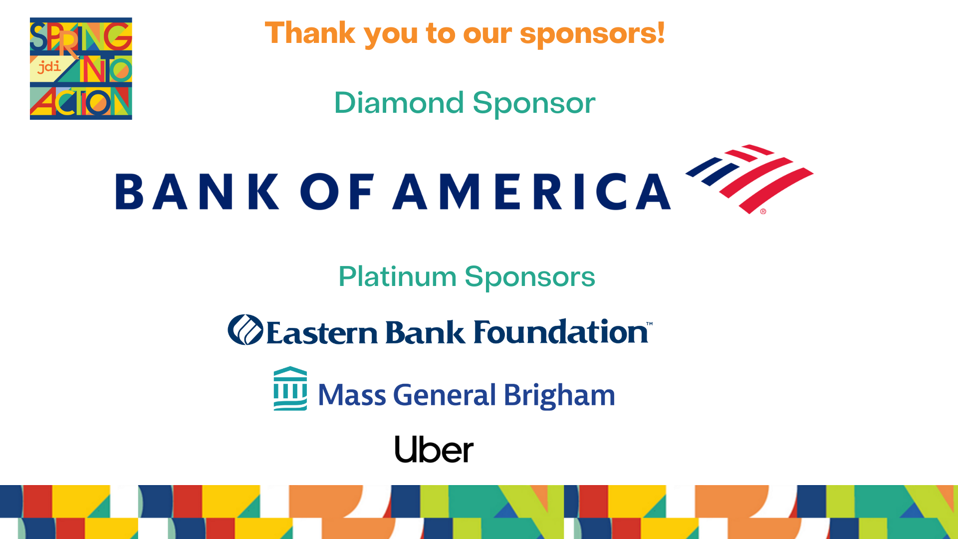 """White background with colorful border and Spring Into Action logo. Orange text saying """"thank you to our sponsors."""" Diamond Sponsor: Bank of America. Platonum sponsors: Eastern Bank Foundation, Mass General Brigham, Uber"""